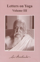 Letters on Yoga III (Sri Aurobindo)